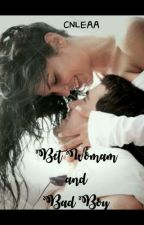 BET WOMAN AND BAD BOY (COMPLETED) by CNLEAA