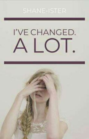 I've changed. A lot. by shane-ister