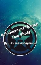 Achievement Hunter One Shots by _its_me_anonymous_