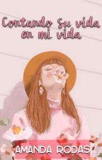 Contando Su Vida, En Mi Vida. Wattys2018 by AmandaRodas6