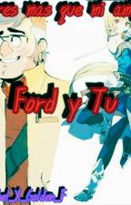 Eres Mas Que Mi Amigo ( Ford X Tu ) by MABEL_X_GOLDEN_F