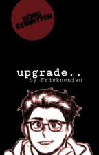 Upgrade (Michael Mell x Reader) by Frisknonian