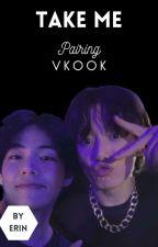 Take Me• Vkook by ErinJungkookie