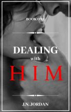 Dealing With Him | ✔ by _NuggletQueen_