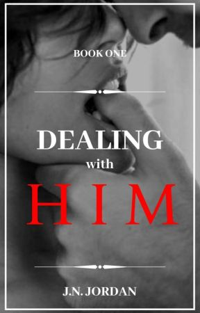 Dealing With Him [ Completed ] by CammsLuvs