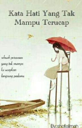 Kata Hati Yang tak Mampu Terucap by shofiafrist215