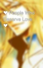 ❤ People Who Deserve Love ❤ by -edgelord-
