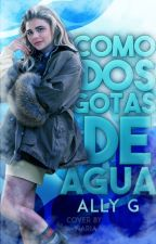 Como Dos Gotas De Agua by Ally_Galathynius