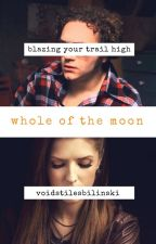 Whole of The Moon - s.h - book 2 by VoidStilesBilinski
