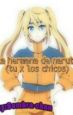 La hermana de naruto (Los Chicos X TU)  by SombraChan