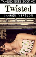 Twisted (Camren) Book #2 by camrenversion