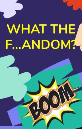 What the F...andom? by Fanfic