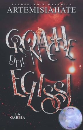 Cronache dell'Eclissi - La Gabbia by ArtemisiaHate