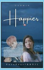 Happier (DahMin) by JiKookieTaeChim_7