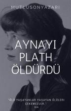Aynayı Plath Öldürdü by mutlusonyazari