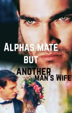 Alphas mate but another man's wife by Phlolli