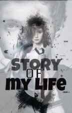 The Story of my Life by azizahnvtsr