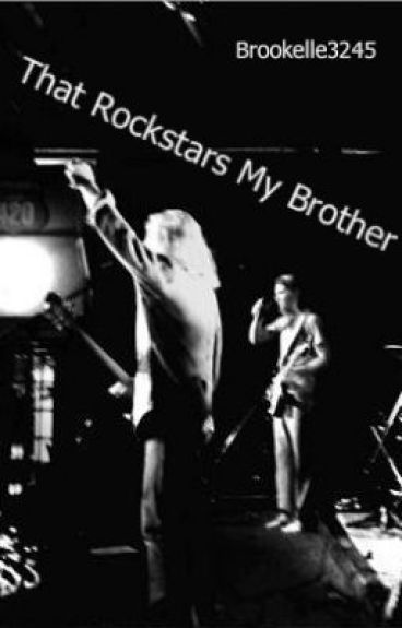 That Rockstars My Brother (Cancelled) by brookelle3245