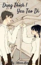 Đừng thích ! Yêu Tao Đi ♡ [ FULL ] by Hoann_Kim