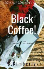 Black Coffee (Tara's Dream)|Dearest Diary, - Book 1  by CarleneKimberly
