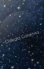 Odległa Galaktyka , czyli próby pisania Panny Zuzanny 18 . by PannaZuzanna18