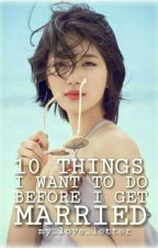10 Things I Want To Do Before I Get Married by my_love_letter
