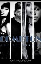 COMPTON • The AfterMath  [ COMPLETED ] by Shayylondon