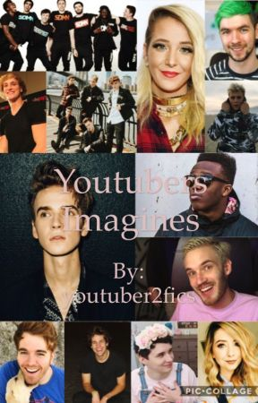 YouTuber Imagines by youtuber2fics