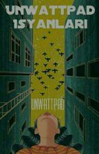 UnWattpad İsyanları by UnWatttpadd