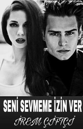 SENİ SEVMEME İZİN VER by iremciftci45