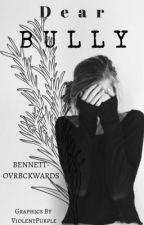 Dear bully by BennettOvrBckwards