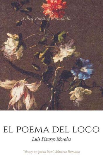 El Poema Del Loco Luís Pizarro Morales Wattpad