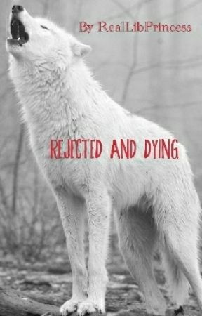 Rejected And Dying by RealLibPrincess