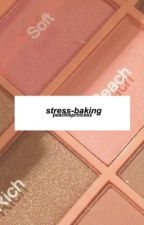 stress-baking | theyna by peachieprincess