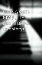 LIVING WITH MY BULLY (Justin Bieber love story) by Niobejustin