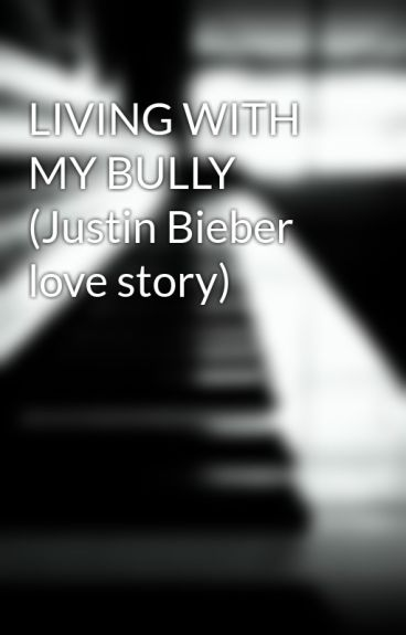 LIVING WITH MY BULLY (Justin Bieber love story)