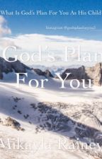 God's Plan For You by MikaylaRainey