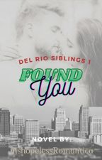 Found You(Del Rio Siblings) by mshopelessRomantica