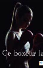 Ce boxeur la  by stephanie33290