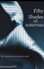 Fifty Shades Of Ackerman  by RirenismyOTP