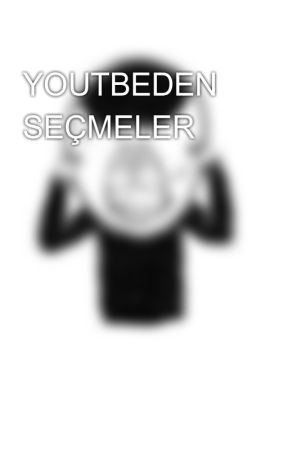 YOUTBEDEN SEÇMELER by aloneman76