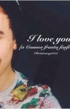 I love you {Connor Franta fanfiction} by thisisgay333