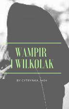 Wampir i wilkołak by Cytrynka_1404