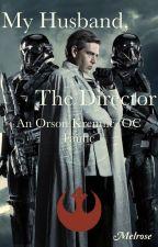 My Husband, the Director - An Orson Krennic/OC Fanfic  by Melrose001998