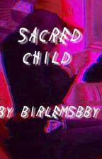 sacred child; joey birlem fanfic by birlemsbby