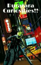 Durarara!! Curiosities by Book_MCW
