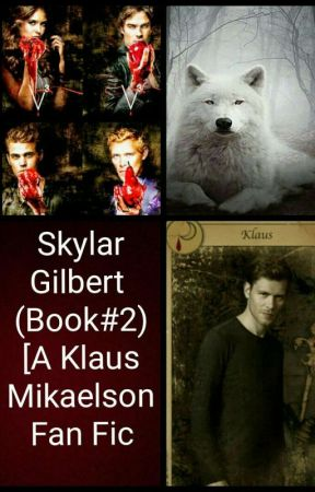 Skylar Gilbert (Book #2: Sequel) [A Klaus Mikaelson Fan Fiction] by SkylarFerris