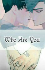 Who Are You? (Myanmar BL) OC by LeeSeungHan