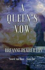 A Queen's Vow. -Sword And Rose Book One- by BrePemberton