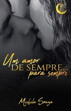 UM AMOR DE SEMPRE... PARA SEMPRE by MicheladeSouza